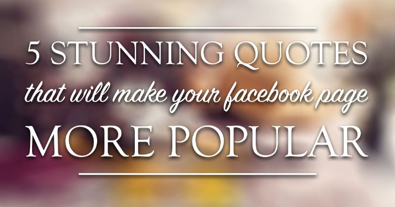 5 Stunning Quotes That Will Make Your Facebook Page More Popular