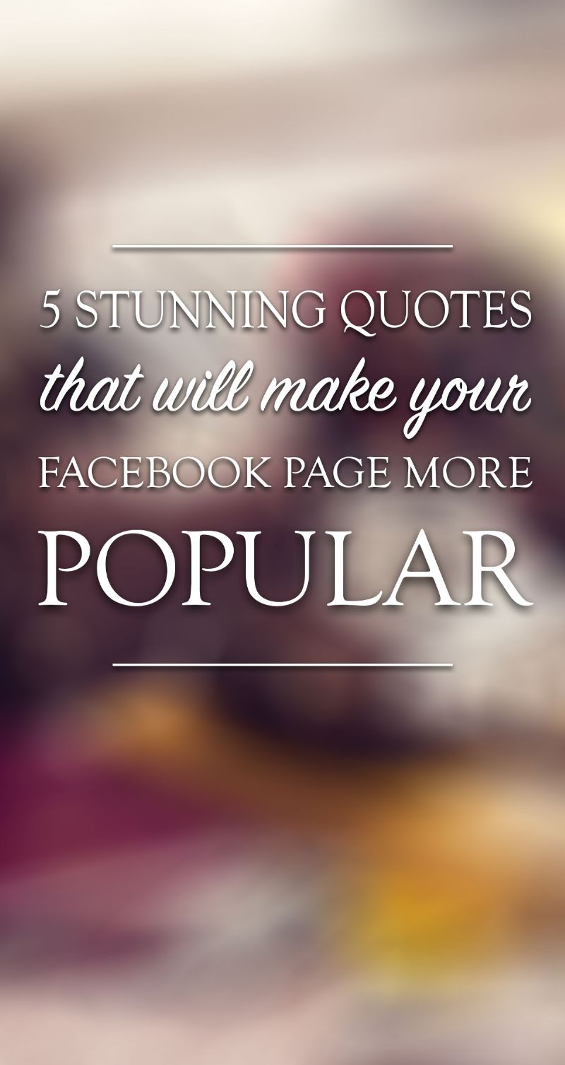 5 Stunning Quotes That Will Make Your Facebook Page More Popular Pin