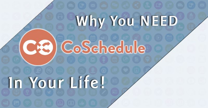 5 Reasons You Need CoSchedule in Your Life