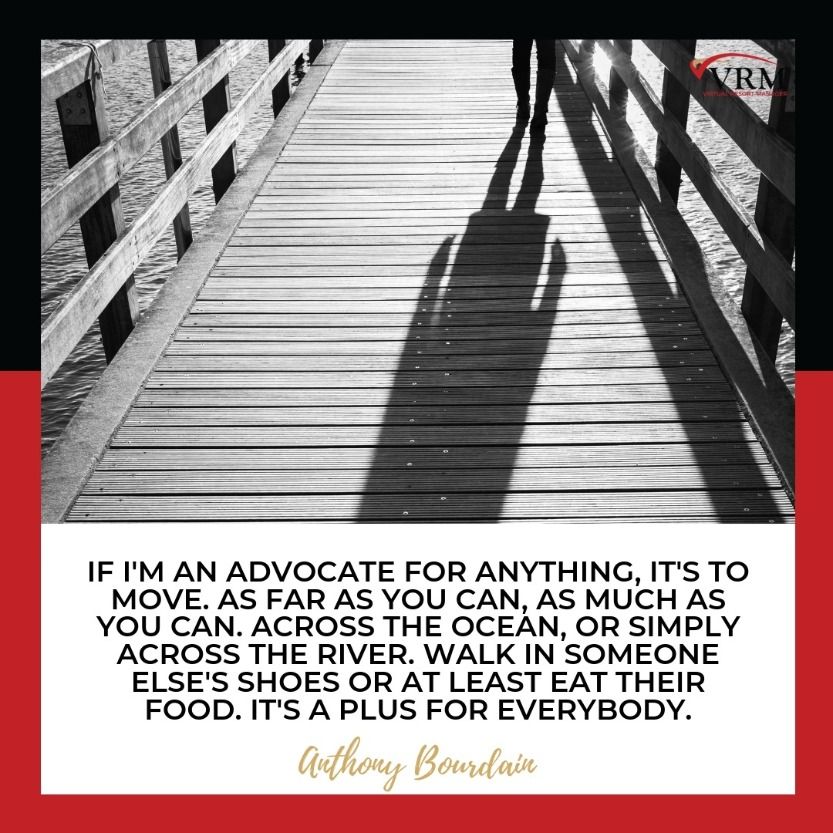Best Travel Quotes | If I'm an advocate for anything, it's to move. As far as you can, as much as you can. Across the ocean, or simply across the river. Walk in someone else's shoes or at least eat their food. It's a plus for everybody.  Anthony Bourdain